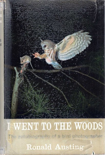 Image for I Went to the Woods, the autobiography of a bird photographer