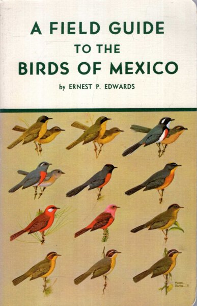 Image for A Field Guide to the Birds of Mexico, including all birds occurring from the northern border of Mexico to the southern border of Nicargua