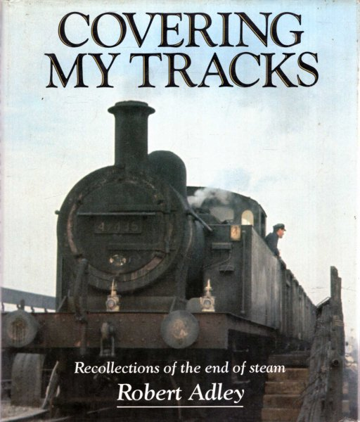 Image for Covering My Tracks : Recollections of the Twilight of Steam