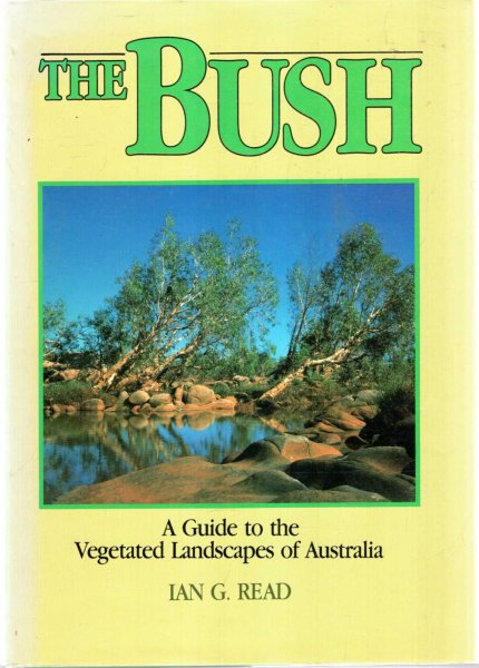 Image for The Bush : A Guide to the Vegetated Landscapes of Australia