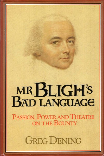 Image for Mr Bligh's Bad Language : Passion, Power and Theatre on on the Bounty