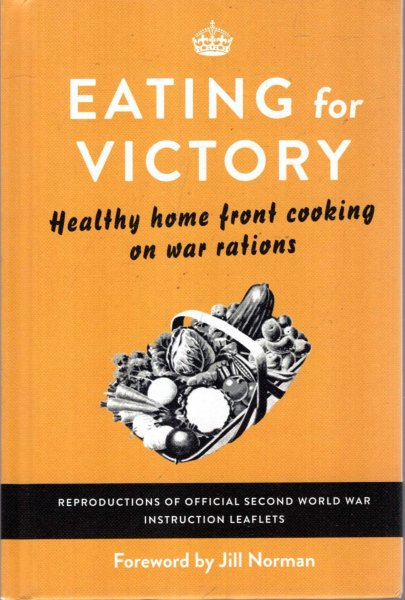 Image for Eating For Victory : Healthy Home Front Cooking on War Rations