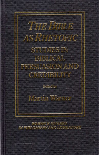 Image for The Bible as Rhetoric : Studies in Biblical persuasion and credibility (Warwick studies in philosophy and literature)