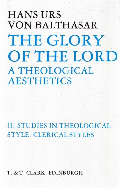 Image for The Glory of the Lord Vol II (2) : Studies in Theological Style : Clerical Styles: A Theological Aesthetics