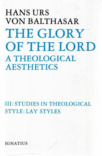Image for The Glory of the Lord Vol III (3) : Studies in Theological Style : Lay Styles: A Theological Aesthetics