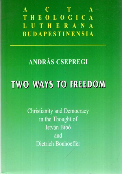 Image for Two Ways to Freedon : Christianity and Democracy in the thought of Istvan Bibo and Dietrich Bonhoeffer