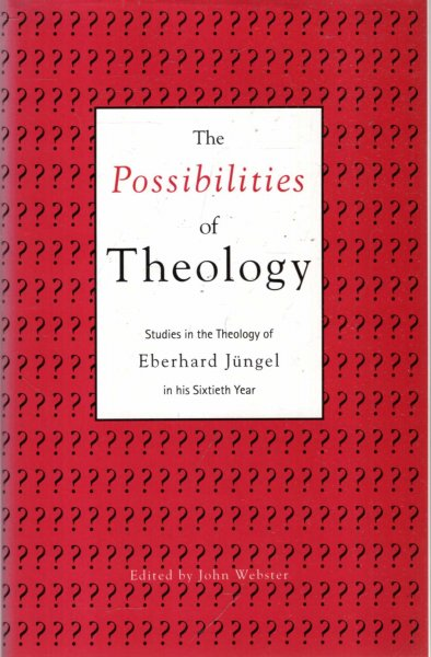 Image for The Possibilities of Theology : Studies in the Theology of Eberhard Jungel in His Sixtieth Year