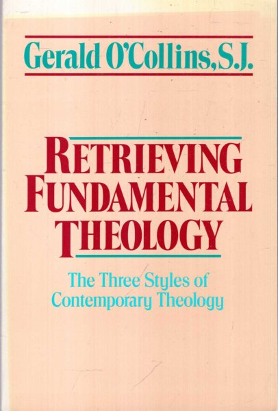 Image for Retrieving Fundamental Theology : The Three Styles of Contemporary Theology
