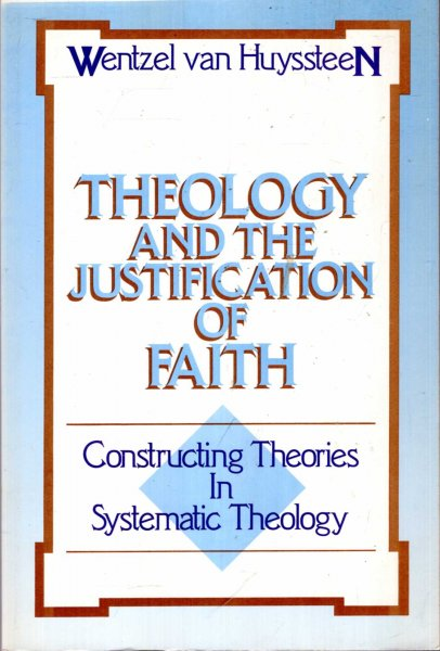 Image for Theology and the Justification of Faith: Constructing Theories in Systematic Theology