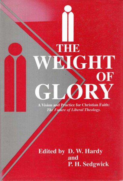 Image for The Weight of Glory : A Vision and Practice for Christian Faith - The Future of Liberal Theology - Essays for Peter Baelz