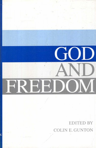 Image for God and Freedom : Essays in Historical and Systematic Theology