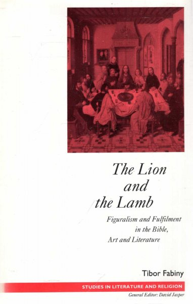 Image for The Lion and the Lamb : Figuralism and Fulfilment in the Bible, Art and Literature (Studies in Literature and Religion) (Studies in Literature & Religion)