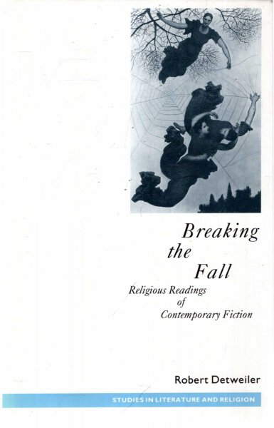 Image for Breaking the Fall: Religious Readings of Contemporary Fiction (Studies in Literature and Religion)