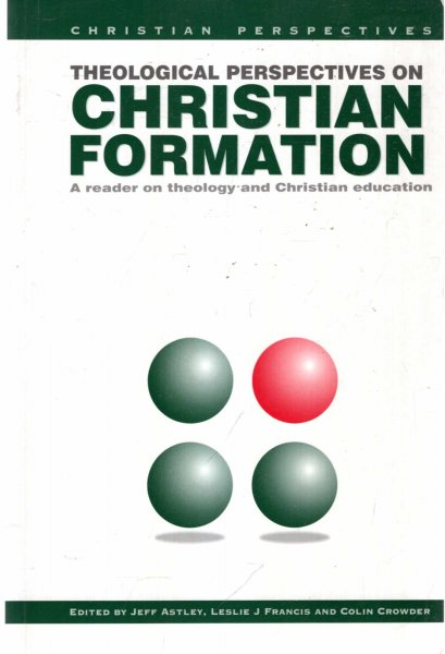 Image for Theological Perspectives on Christian Formation : A Reader on Theology and Christian Education