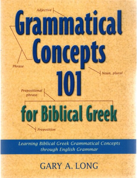 Image for Grammatical Concepts 101 for Biblical Greek : Learning Biblical Greek Grammatical Concepts Through English Grammar