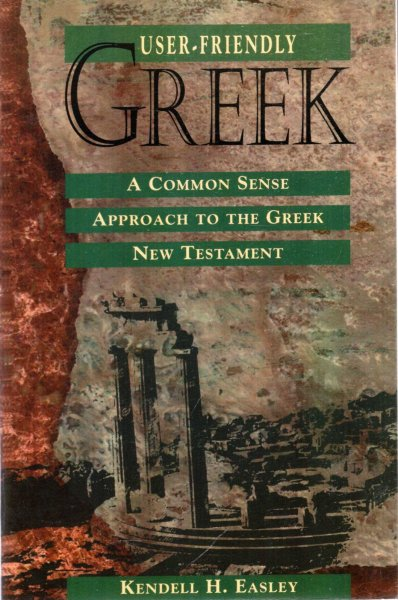 Image for User-friendly Greek : A Common Sense Approach to the Greek New Testament