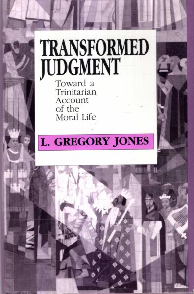 Image for Transformed Judgment : Toward a Trinitarian Account of the Moral Life