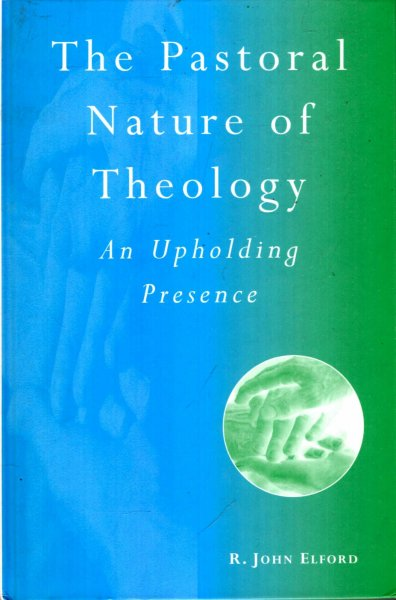 Image for The Pastoral Nature of Theology : An Upholding Presence