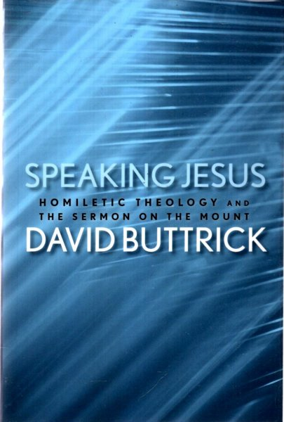 Image for Speaking Jesus: Homiletic Theology and the Sermon on the Mount