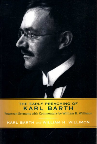 Image for The Early Preaching of Karl Barth : Fourteen Sermons with Commentary by William H. Willimon