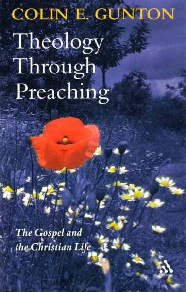Image for Theology Through Preaching: The Gospel and the Christian Life - sermons for Brentwood