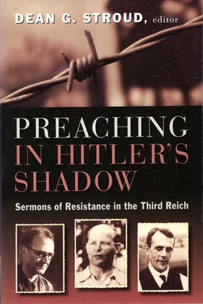 Image for Preaching in Hitler's Shadow: Sermons of Resistance in the Third Reich