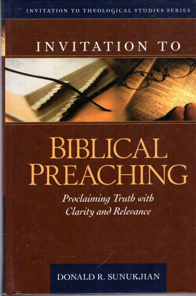 Image for Invitation to Biblical Preaching : Proclaiming Truth with Clarity and Relevance