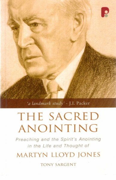 Image for The Sacred Anointing: Preaching and the Spirit's Anointing in the Life and Thought of Martyn Lloyd Jones