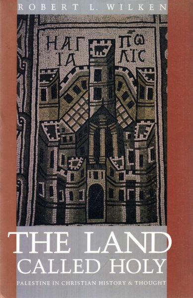 Image for The Land Called Holy : Palestine in Christian History and Thought