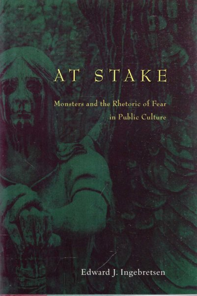 Image for At Stake : Monsters and the Rhetoric of Fear in Public Culture