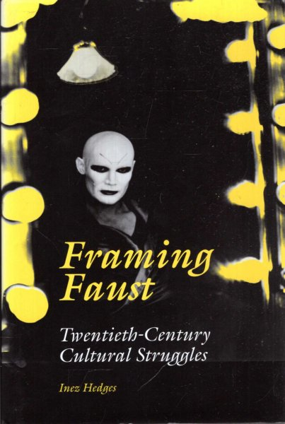 Image for Framing Faust : Twentieth-Century Cultural Struggles