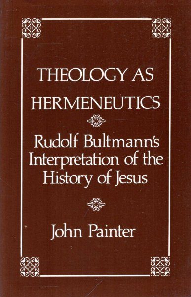 Image for Theology As Hermeneutics: Rudolf Bultmann's Theology of the History of Jesus (Historic Texts and Interpreters Series No. 4)