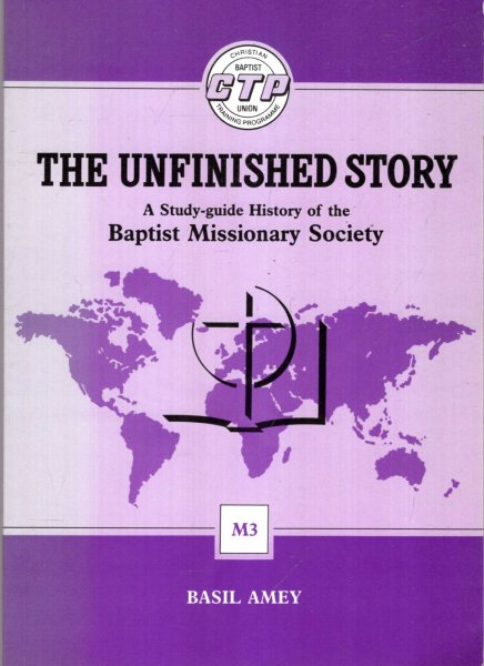 Image for The Unfinished Story: A Study-guide History of the Baptist Missionary Society (Christian Training Programme)