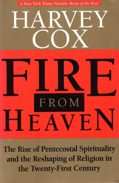Image for Fire From Heaven : The Rise Of Pentecostal Spirituality And The Reshaping Of Religion In The Twenty-first Century