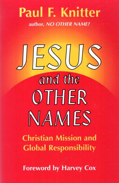 Image for Jesus and the Other Names: Christian Mission and Global Responsibility