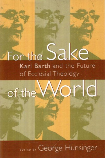 Image for For the Sake of the World : Karl Barth and the Future of Ecclesial Theology
