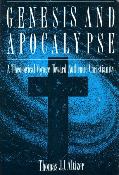Image for Genesis and Apocalypse : A Theological Voyage Toward Authentic Christianity