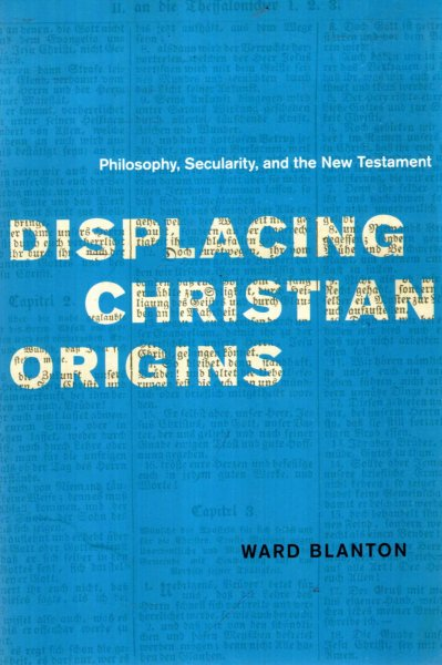 Image for Displacing Christian Origins: Philosophy, Secularity, and the New Testament