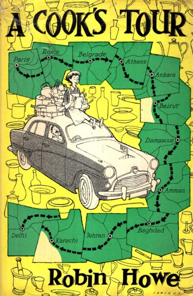 Image for A Cook's Tour, being an account of a culinary journey by car from London to New Delhi
