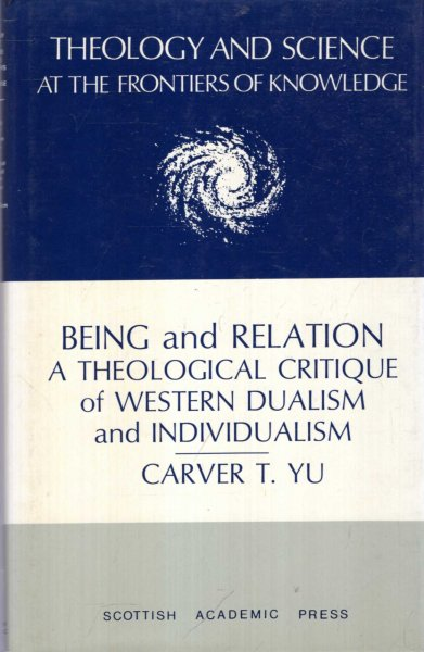 Image for Being and Relation : A Theological Critique of Western Dualism and Individualism (Theology and Science at the Frontiers of Knowledge)