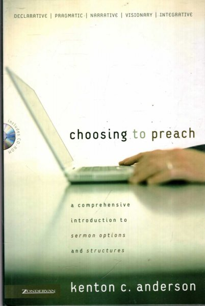 Image for Choosing to Preach : A Comprehensive Introduction to Sermon Options and Structures