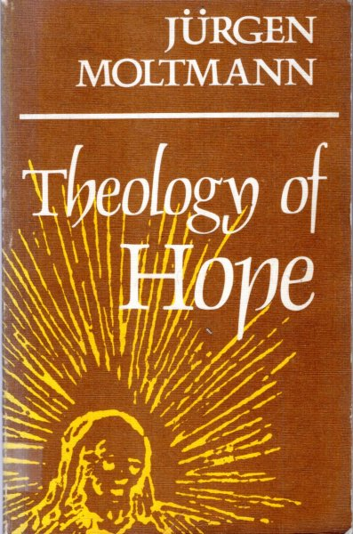 Image for Theology of Hope : On the Ground and the Implications of a Christian Eschatology