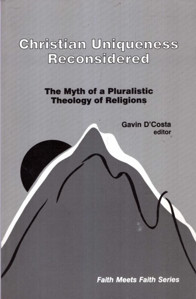 Image for Christian Uniqueness Reconsidered : The Myth of Pluralistic Theology of Religions