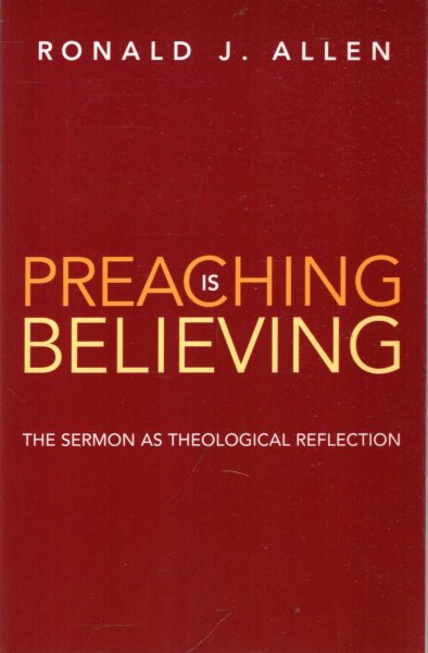 Image for Preaching is Believing : The Sermon as Theological Reflection