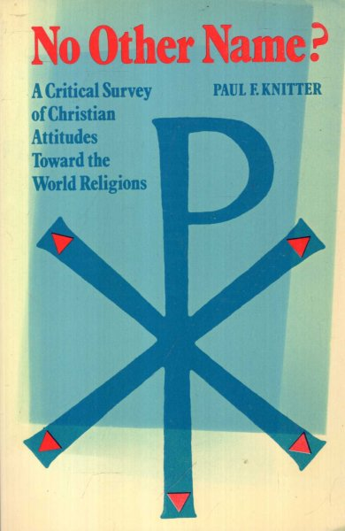 Image for No Other Name? a Critical Survey of Christian Attitudes Toward the World Religions