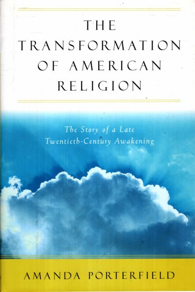 Image for The Transformation of American Religion : The Story of a Late-Twentieth-Century Awakening