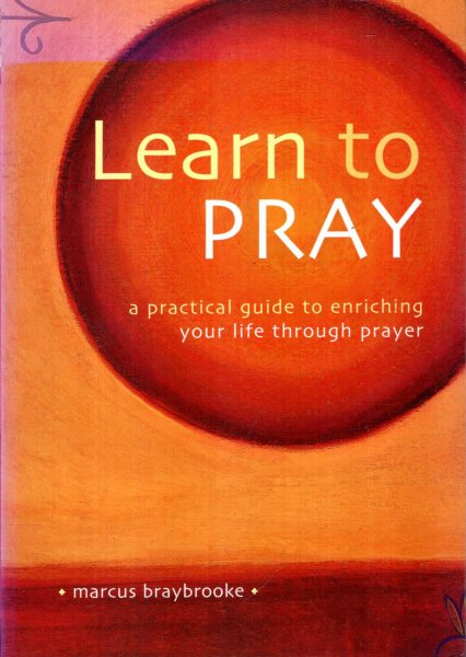 Image for Learn to Pray : A Practical Guide to Enriching Your Life Through Prayer