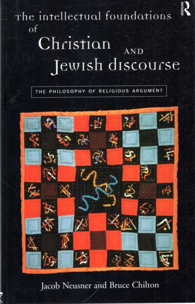 Image for The Intellectual Foundations of Christian and Jewish Discourse: The Philosophy of Religious Argument