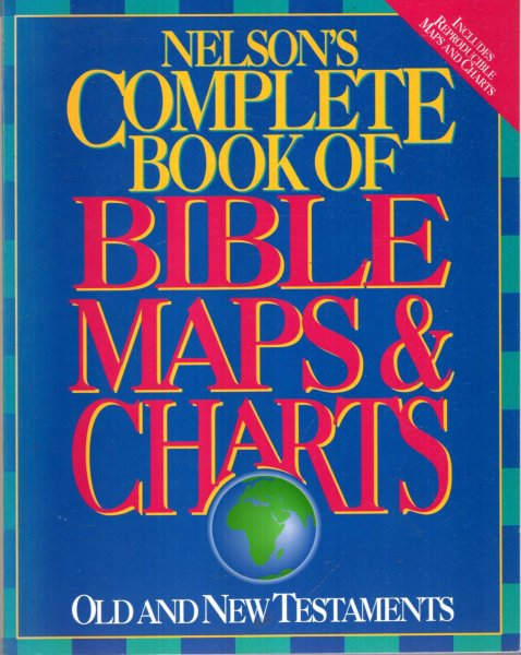 Image for Nelson's Complete Book of Bible Maps & Charts: Old and New Testaments
