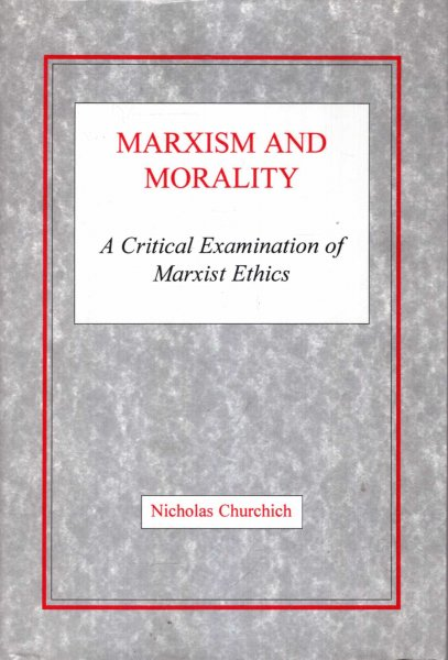 Image for Marxism and Morality: A Critical Examination of Marxist Ethics